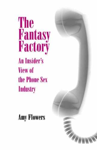 Fantasy Factory: An Insider's View of the Phone Sex Industry. My rating: