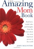 The Amazing Mom Book: Real Facts, Tender Tales, and Thoughts from the Heart About the Most Important Person on Earth