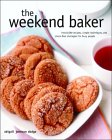 The Weekend Baker: Irresistible Recipes, Simple Techniques, and Stress Free Strategies for Busy People
