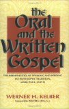 The Oral and the Written Gospel: The Hermeneutics of Speaking and Writing in the Synoptic Tradition, Mark, Paul, and Q (Voices in Performance and Text)