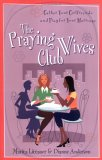 Praying Wives Club, The: Gather Your Girlfriends and Pray for Your Marriage