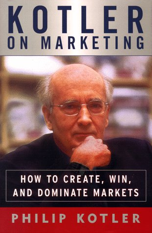 Kotler on Marketing: How to Create, Win, and Dominate Markets