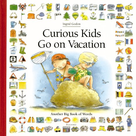 Curious Kids Go On Vacation: Another Big Book Of Words (Antoine, Heloise. Big Book Of Words Series, 3rd Bk.)