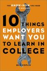 10 Things Employers Want You to Learn in College: The Know-How You Need to Succeed