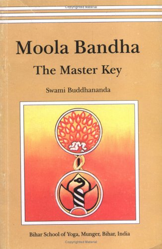 Moola Bandha: The Master Key, by Swami Buddhananda