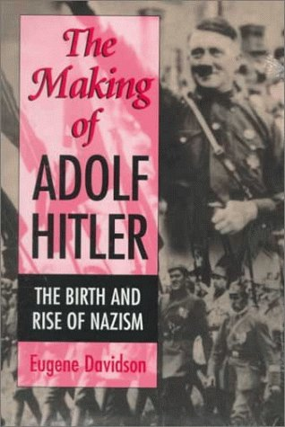 The Making of Adolf Hitler: The Birth and Rise of Nazism