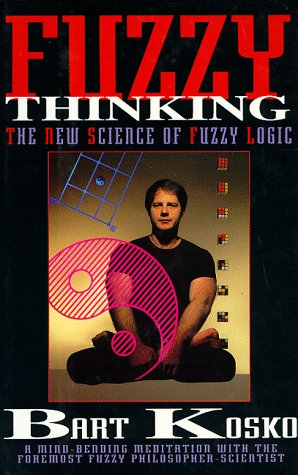 Fuzzy Thinking: The New Science of Fuzzy Logic by Bart Kosko ...