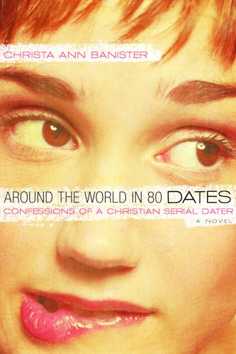 Around The World In 80 Dates : Confessions Of A Christian Serial Dater