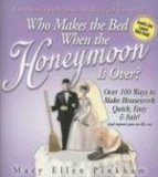 Who Makes the Bed When the Honeymoon Is Over:100 Ways to Make Housework Quick, Easy & Fair! (and improve your sex life, too)