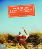 Wake Up and Smell the Planet: The Non-pompous, Non-preachy Grist Guide to Greening Your Day