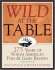 Wild at the Table: 275 Years of American Game & Fish Cookery