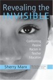 Revealing the Invisible:  Confronting Passive Racism in Teacher Education (Teaching/Learning Social Justice.)