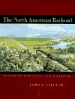 The North American Railroad: Its Origin, Evolution, And Geography