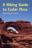 A Hiking Guide To Cedar Mesa