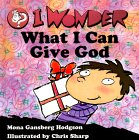 I Wonder What I Can Give God (I Wonder Series)