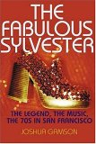 The Fabulous Sylvester: The Legend, the Music, the 70s in San Francisco