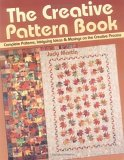 The Creative Pattern Book: Complete Patterns, Intriguing Ideas &amp; Musings on the Creative Process