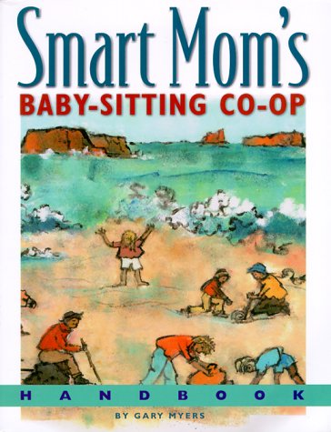 Smart Mom's Baby Sitting Co Op Handbook: How We Solved The Baby Sitter Puzzle