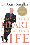 Change Your Heart, Change Your Life: How Changing What You Believe Will Give You the Life You've Always Wanted