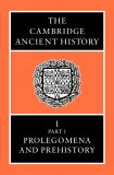 The Cambridge Ancient History, Vol 1, Part 1: Prolegomena & Prehistory