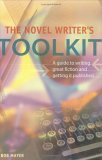 The Novel Writer's Toolkit: A Guide to Writing Novels and Getting Published