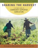 Sharing the Harvest: A Guide to Community Supported Agriculture
