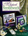 Magical Needlework: 35 Original Projects &amp; Patterns