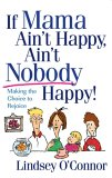 If Mama Ain't Happy, Ain't Nobody Happy!: Making the Choice to Rejoice