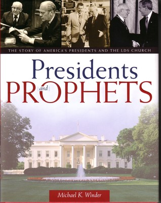 Presidents & Prophets. The Story of America's Presidents and the LDS Church