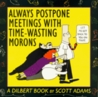 Always Postpone Meetings With Time-Wasting Morons (Dilbert, #1)