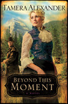 Beyond This Moment (Timber Ridge Reflections, Book 2)