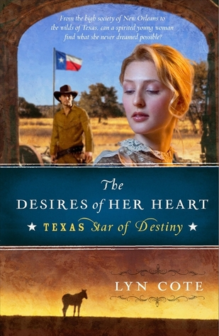 The Desires of Her Heart (Texas: Star of Destiny, Book 1)
