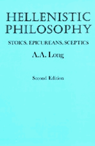 Hellenistic Philosophy: Stoics, Epicureans, Sceptics, Second ...
