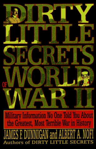 Dirty Little Secrets of World War II - Military Information No One Told You About the Gratest, Most Terrible War in History