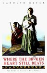 Where the Broken Heart Still Beats: The Story of Cynthia Ann Parker