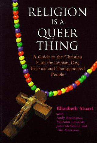 Religion is a Queer Thing: A Guide to the Christian Faith for Lesbian, Gay