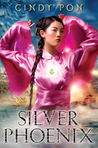 Silver Phoenix: Beyond the Kingdom of Xia (Kingdom of Xia, #1)