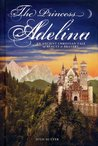 The Princess Adelina: An Ancient Christian Tale of Beauty and Bravery