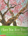Have You Seen Trees