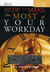 How To Make The Most Of Your Workday, Second Edition
