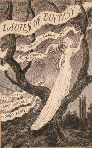 Ladies of Fantasy: Two Centuries of Sinister Stories by the Gentle Sex