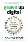 Grown Up Digital: How the Net Generation is Changing the World