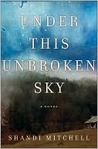 Under This Unbroken Sky: A Novel