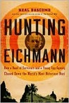 Hunting Eichmann: How a Band of Survivors and a Young Spy Agency Chased Down the World'sMost Notorious Nazi