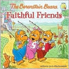 The Berenstain Bears: Faithful Friends (Berenstain Bears®)