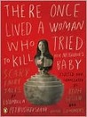 There Once Lived a Woman Who Tried to Kill Her Neighbor's Baby: Fairy Tales