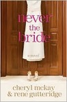 Never the Bride: A Novel