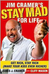 Jim Cramer's Stay Mad for Life: Get Rich, Stay Rich