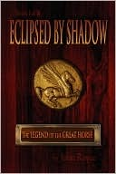 Eclipsed By Shadow (The Legend of the Great Horse, #1) by John Allen Royce