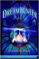 Dreamhunter (The Dreamhunter Duet, #1) - Elizabeth Knox